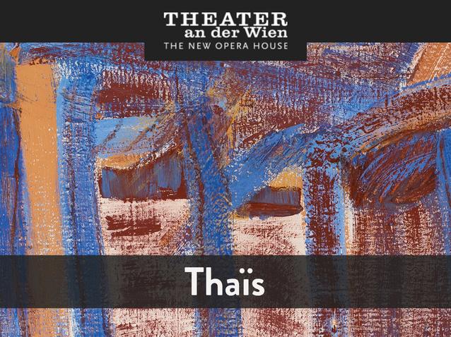 Thaïs - Theater an der Wien (2021) (Produktion - Wien, Österreich) | Opera  Online - Die Website für Opernliebhaber
