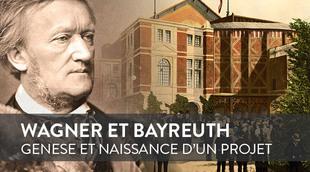 Wagner et Bayreuth : Genèse et naissance d'un projet